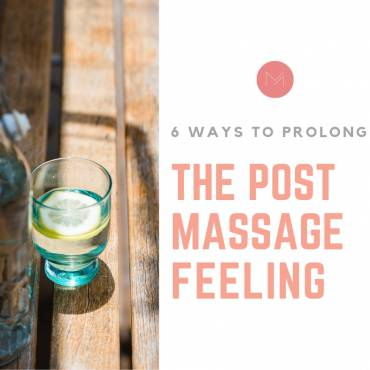 6 WAYS TO MAKE THAT POST MASSAGE FEELING LAST LONGER
