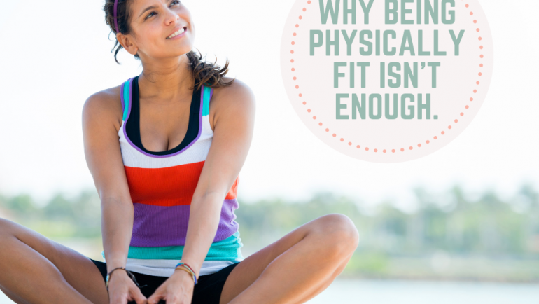 Why Being Physically Fit Isn't Enough